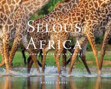 The Selous in Africa Robert J Ross- Front cover giraffes feet in water 300 375